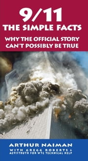 9/11: The Simple Facts ebook by Arthur Naiman,Gregg Roberts