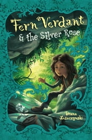 Fern Verdant and the Silver Rose ebook by Diana Leszczynski