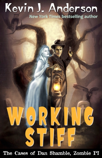 Working Stiff - The Cases of Dan Shamble, Zombie P.I. ebook by Kevin J. Anderson