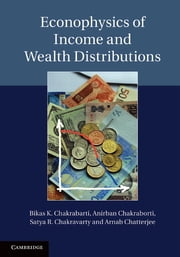 Econophysics of Income and Wealth Distributions ebook by Bikas K. Chakrabarti,Anirban Chakraborti,Satya R. Chakravarty,Arnab Chatterjee