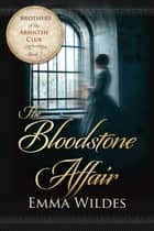 The Bloodstone Affair - Brothers of the Absinthe Club Book 2 ebook by