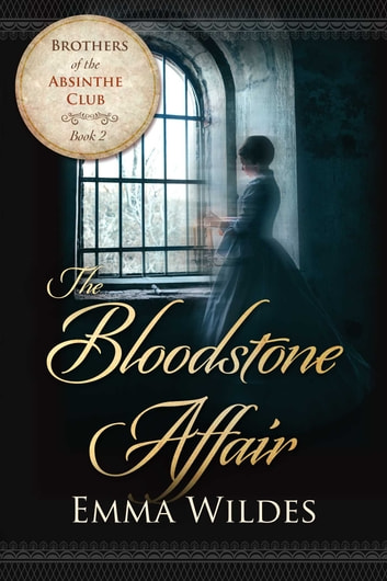 The Bloodstone Affair - Brothers of the Absinthe Club Book 2 ebook by Emma Wildes