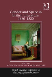 Gender and Space in British Literature, 1660–1820 ebook by Dr Karen Gevirtz,Dr Mona Narain,Professor Jack Lynch,Professor Eugenia Zuroski Jenkins