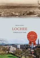 Lochee Through Time ebook by Brian King