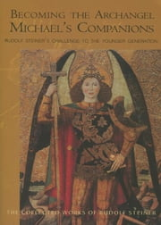 Becoming the Archangel Michael's Companions: Rudolf Steiner's Challenge to the Younger Generation 13 lectures, Stuttgart, October 315, 1922 (CW 217) ebook by Rudolf Steiner, Christopher Bamford