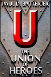 The Union of Heroes ebook by Paul Batteiger