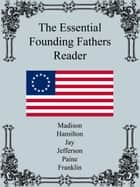 The Essential Founding Fathers Reader ebook by James Madison, Alexander Hamilton, John Jay,...