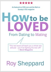 How to be LOVED - from Dating to Mating ebook by Roy Sheppard