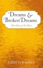 Dreams and Broken Dreams - Short Poems of the Heart eBook by TERRY D. RAMSEY