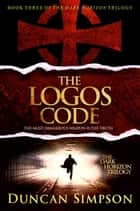 The Logos Code - The Dark Horizon Trilogy, #3 ebook by Duncan Simpson