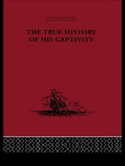The True History of his Captivity 1557 - Hans Staden ebook by Malcolm Letts