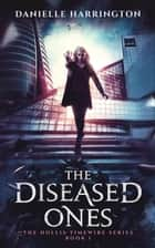 The Diseased Ones - The Hollis Timewire Series ebook by Danielle Harrington