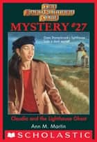 The Baby-Sitters Club Mystery #27: Claudia And The Lighthouse Ghost ebook by Ann M. Martin