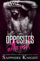 Opposites Attract - Royal B*stards MC ebook by Sapphire Knight