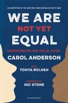 We Are Not Yet Equal - Understanding Our Racial Divide ebook by Carol Anderson, Tonya Bolden