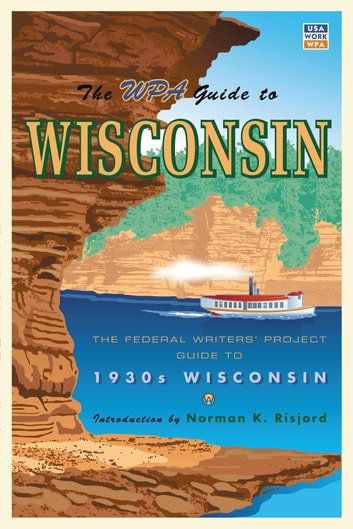 The WPA Guide to Wisconsin - The Federal Writers' Project Guide to 1930s Wisconsin ebook by Federal Writers' Project