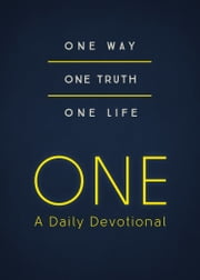 ONE--A Daily Devotional - One Way, One Truth, One Life ebook by Renae Brumbaugh,Joanna Bloss,Iemima Ploscariu,Emily Marsh,Laura Wegener