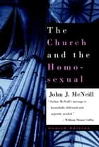 The Church and the Homosexual - Fourth Edition ebook by John J. McNeill