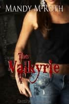 Valkyrie, The ebook by Mandy M. Roth