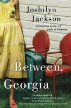 Between, Georgia ebook by Joshilyn Jackson