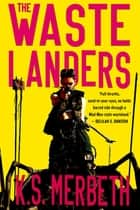 The Wastelanders ebook by K.S. Merbeth