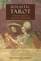 Holistic Tarot - An Integrative Approach to Using Tarot for Personal Growth ebook by Benebell Wen