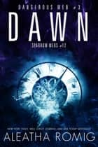 Dawn - Dangerous Web #3 ebook by Aleatha Romig