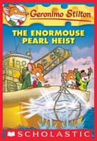 Geronimo Stilton #51: The Enormouse Pearl Heist ebook by