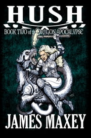 Hush: Book Two of the Dragon Apocalypse ebook by James Maxey
