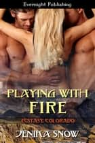 Playing with Fire ebook by Jenika Snow
