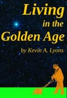 Living in the Golden Age ebook by Kevin A. Lyons