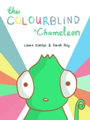 The Colourblind Chameleon - The debut title from Laura Kantor and Sarah Ray ebook by Laura Kantor,Sarah Ray