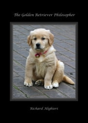 The Golden Retriever Philosopher ebook by Richard Alighieri