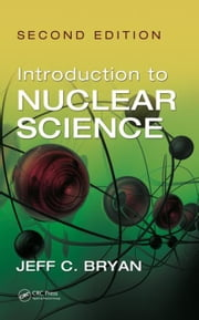 Introduction to Nuclear Science, Second Edition ebook by Bryan, Jeff C.