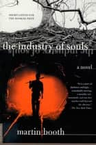 The Industry of Souls - A Novel ebook by Martin Booth