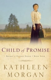 Child of Promise (Brides of Culdee Creek Book #4) ebook by Kathleen Morgan