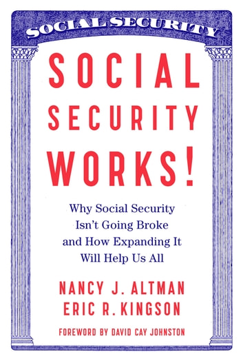 Social Security Works! - Why Social Security Isn't Going Broke and How Expanding It Will Help Us All ebook by Nancy Altman,Eric Kingson