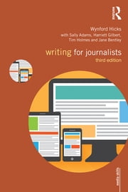 Writing for Journalists ebook by Wynford Hicks,Adams Sally,Harriet Gilbert,Tim Holmes,Jane Bentley