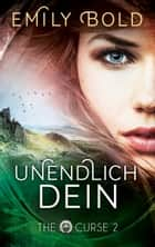 The Curse 2: UNENDLICH dein ebook by Emily Bold