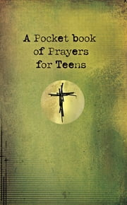 A Pocket Book of Prayers for Teens (eBook) ebook by Christian Art Gifts