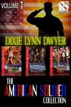 The American Soldier Collection, Volume 1 ebook by Dixie Lynn Dwyer