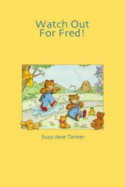 Watch Out For Fred! ebook by Suzy-Jane Tanner