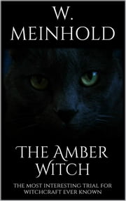 The Amber Witch ebook by Wilhelm Meinhold