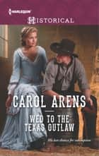 Wed to the Texas Outlaw ebook by Carol Arens