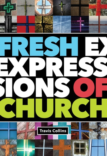 Fresh Expressions of Church ebook by Travis Collins