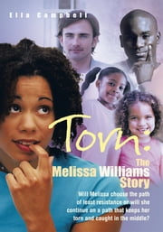 Torn: The Melissa Williams Story - Will Melissa choose the path of least resistance or will she continue on a path that keeps her torn and caught in the middle? ebook by Ella Campbell