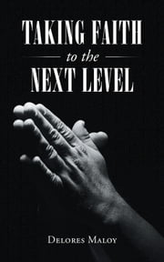 Taking Faith to the Next Level ebook by Delores Maloy