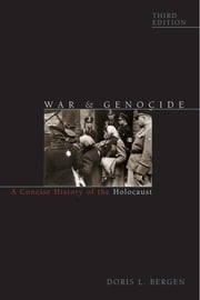 War and Genocide - A Concise History of the Holocaust ebook by Doris L. Bergen
