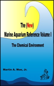 The (New) Marine Aquarium Reference Volume I ebook by Martin A. Moe Jr