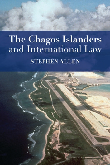 The Chagos Islanders and International Law ebook by Dr Stephen Allen